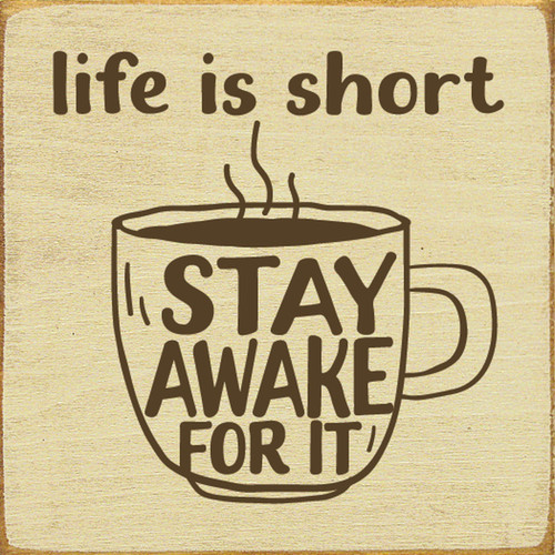 Life is short. Stay awake for it. with coffee cup Wood Sign