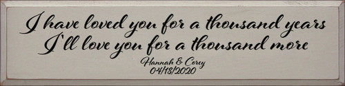 9x36 Putty board with Black text  I have loved you for a thousand years I'll love you for a thousand more Hannah & Corey 04/18/2020