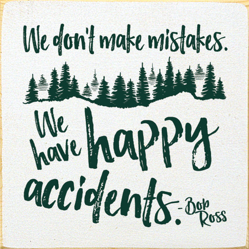 We don't make mistakes. We have happy accidents. - Bob Ross Wood Sign