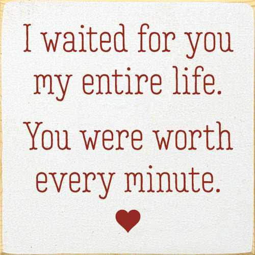 I waited for you my entire life. You were worth every minute. Wood Sign