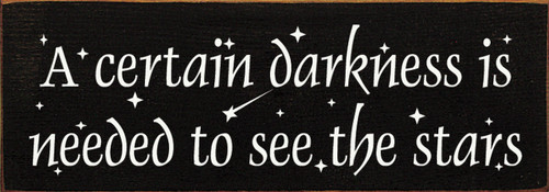 Wood Sign - A Certain Darkness Is Needed To See The Stars 3.5x10