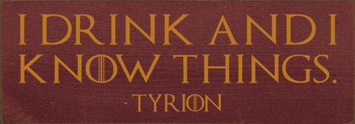 Wood Sign - I Drink And I Know Things - Tyrion 3.5x10