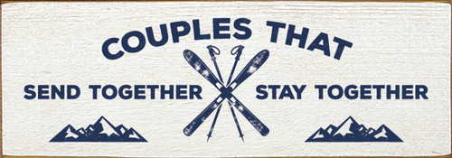 Wood Sign - Couples That Send Together Stay Together 3.5x10