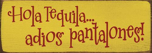 Wood Sign - Hola Tequila... Adios Pantalones! 3.5x10
