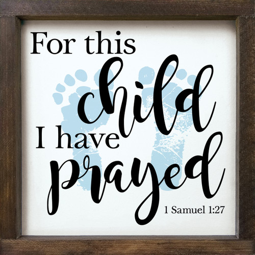 Wood Framed Sign - For This Child I Have Prayed - 1 Samuel 1:27