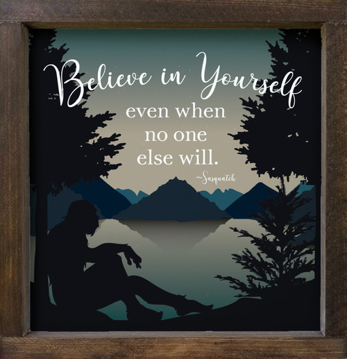 Wood Framed Sign - Believe In Yourself Even When No One Else Will. - Sasquatch