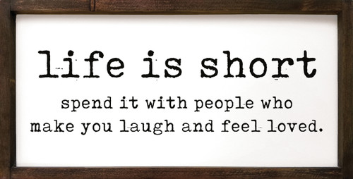 Life is Short. Spend it with people who make you laugh and feel loved. Wood Framed Sign