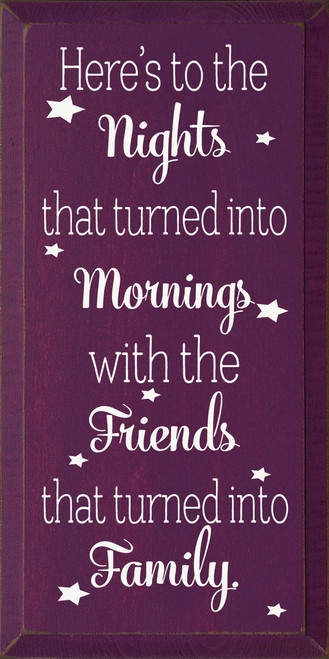 Here's to the Nights that turned into Mornings with the Friends that turned into Family Wood Sign