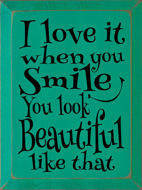 Wood Sign - I Love It When You Smile You Look Beautiful Like That 9x12