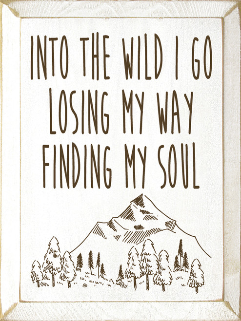 Into the wild I go losing my way finding my soul Wood Sign