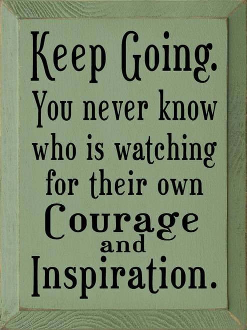Keep Going. You never know who is watching for their own Courage and Inspiration. Wood Sign