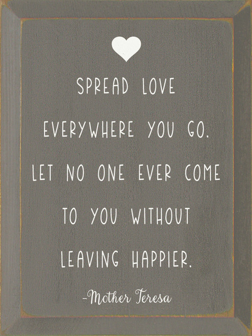 Spread love everywhere you go. Let no one ever come to you without leaving happier. - Mother Teresa Wood Sign