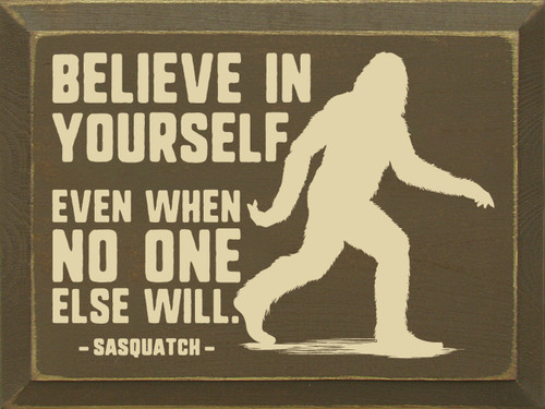 Wood Sign - Believe In Yourself Even When No One Else Will - Sasquatch 9x12