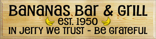9x36 Poly board with Black and Sunflower text Bananas Bar & Grill Est. 1950 In Jerry we Trust - Be Grateful