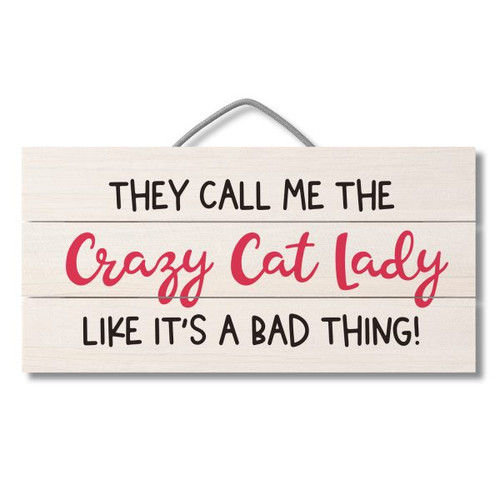 They Call Me The Crazy Cat Lady Like It's A Bad Thing - Wood Slatted Sign