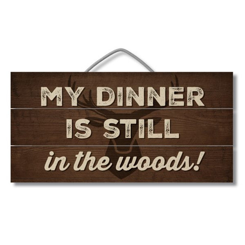 Wood Slatted Sign - My Dinner Is Still In The Woods - 12 X 6