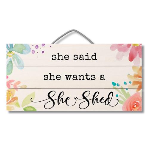 Wood Slatted Sign - She Said She Wants A She Shed - 12 X 6