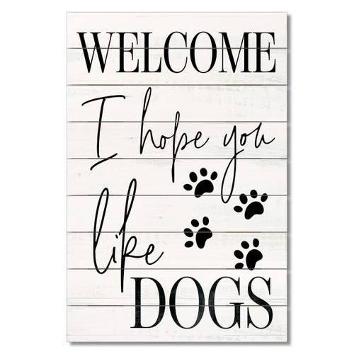 "Wood Slatted Sign - Welcome I Hope You Like Dogs - 12"" x 18"""