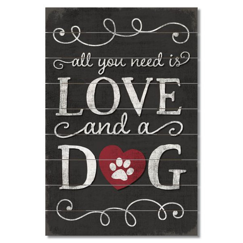 """Wood Slatted Sign - All You Need Is Love And A Dog - 12"""" x 18"""""""