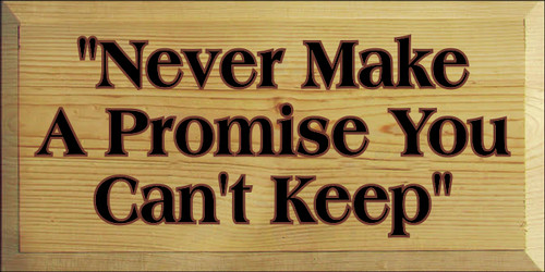 "9x18 Butternut Stain board with Black and Burgundy text  ""Never Make A Promise You Can't Keep"""