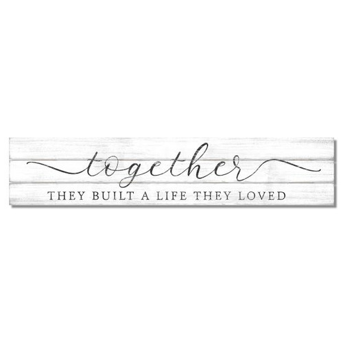 Together They Built A Life They Loved - Slat Style Wooden Sign 36x7.5