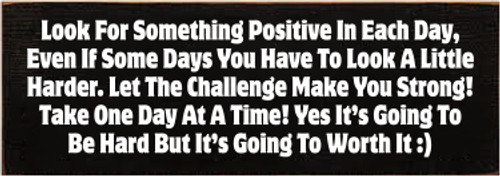 3.5x10 Black board with White text Look For Something Positive In Each Day, Even If Some Days You Have To Look A Little Harder. Let The Challenge Make You Strong! Take One Day At A Time! Yes Its Going To Be Hard But Its Going To Worth It :)