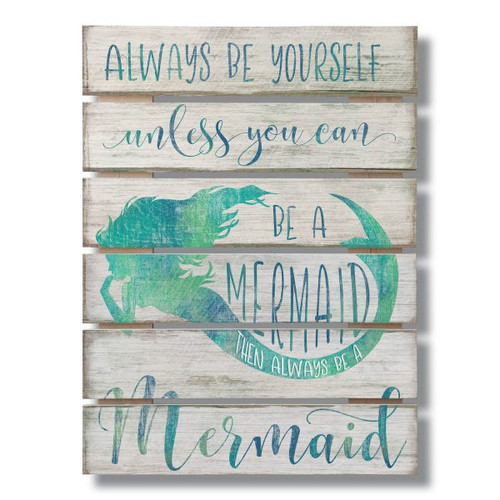 Always Be Yourself Unless You Can Be A Mermaid Then Always Be A Mermaid Wide Gap Pallet Wooden Sign