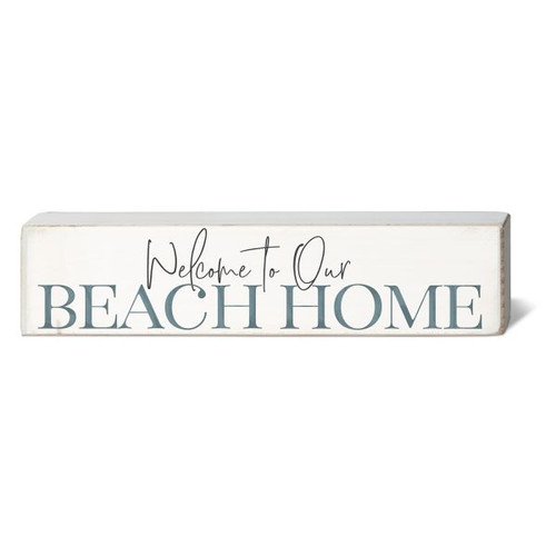 Welcome To Our Beach Home - Wooden Block Sign