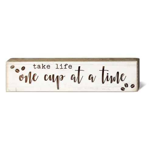 Take Life One Cup At A Time - Wooden Block Sign