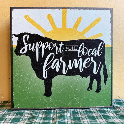Support Your Local Farmer Wooden Sign 6x6