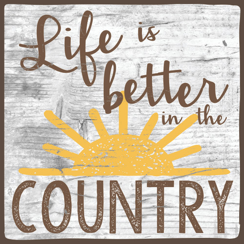 Life Is Better In The Country - Wooden Sign 4X4