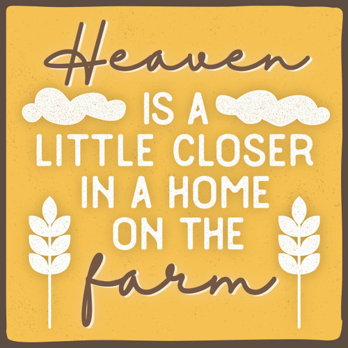 Heaven Is A Little Closer In A Home On The Farm - Wooden Sign 4X4