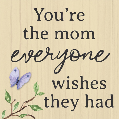 You're The Mom Everyone Wishes They Had - Wooden Sign 4X4