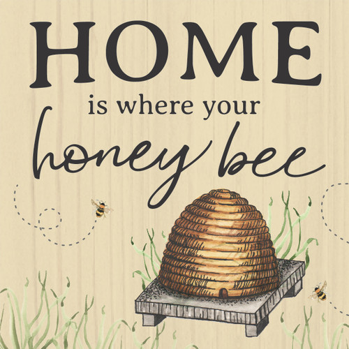 Home Is Where Your Honey Bee - Wooden Sign 4X4