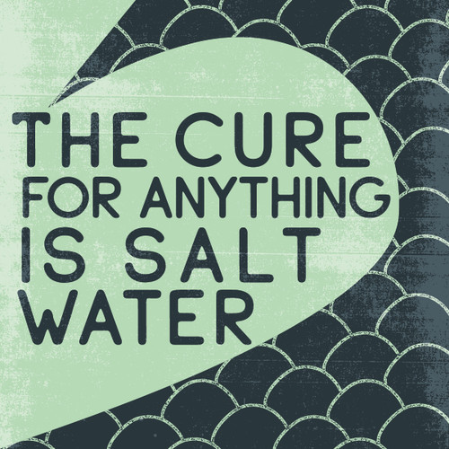 The Cure For Anything Is Salt Water - Wooden Sign 4X4