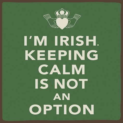 I'm Irish. Keeping Calm Is Not An Option - Wooden Sign 4X4