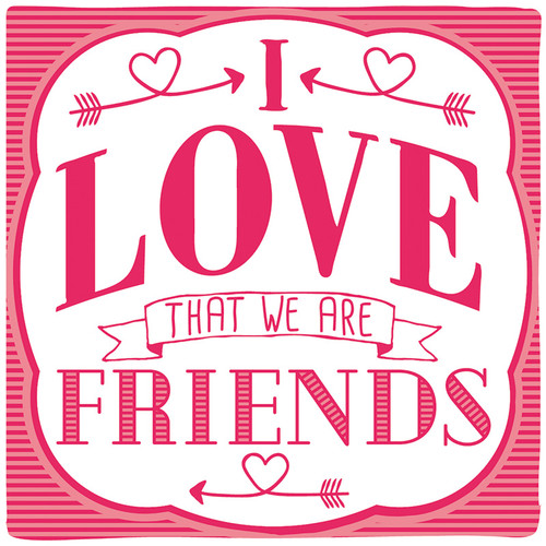 I Love That We Are Friends - Wooden Sign 4X4