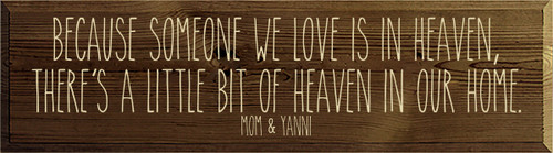 10x36 Walnut Stain board with Cream text  Because someone we love is in heaven, there's a little bit of heaven in our home. Mom & Yanni