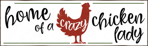 Home Of A Crazy Chicken Lady Wooden Sign - 5X16