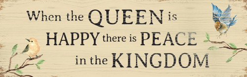 When The Queen Is Happy There Is Peace In The Kingdom Wooden Sign - 5x16