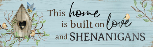 This Home Is Built On Love and Shenanigans Wooden Sign - 5X16
