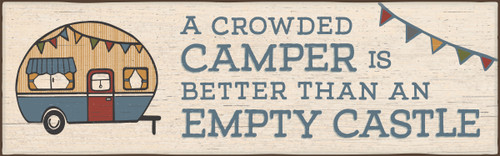 A Crowded Camper Is Better Than An Empty Castle Wooden Sign - 5X16