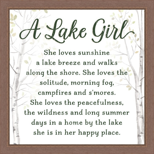 A Lake Girl - She loves sunshine a lake breeze and walks along the shore. She loves the solitude, morning fog, campfires and s'mores. She loves the peacefulness, the wildness and long summer days in a home by the lake she is in her happy place. Pine Wood Framed Sign - 12X12