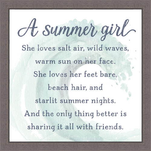 A Summer Girl - She loves salt air, wild waves, warm sun on her face. She loves her feet bare, beach hair, and starlit summer nights. And the only thing better is sharing it all with friends. Pine Wood Framed Sign - 12X12