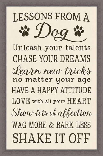 Lessons From A Dog - Unleash your talents. Chase your dreams. Learn new tricks no matter your age. Have a happy attitude. Love with all your heart. Show lots of affection. Wag more & bark less. Shake it off. Pine Wood Framed Sign - 12X18