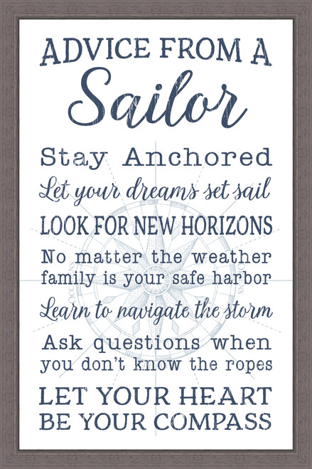 Advice From A Sailor - Stay anchored. Let your dreams set sail. Look for new horizons. No matter the weather family is your safe harbor. Learn to navigate the storm. Ask questions when you don't know the ropes. Let your heart be your compass. Pine Wood Framed Sign - 12X18