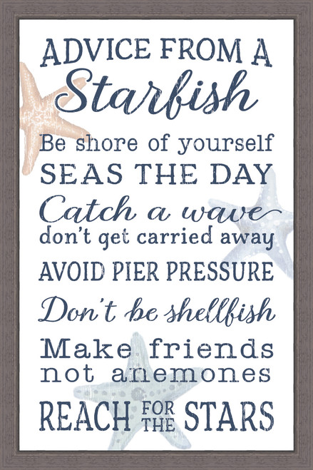 Advice From A Starfish - Be shore of yourself. Seas the day. Catch a wave. Don't get carried away. Avoid pier pressure. Don't be shellfish. Make friends not anemones. Reach for the stars. Pine Wood Framed Sign - 12X18