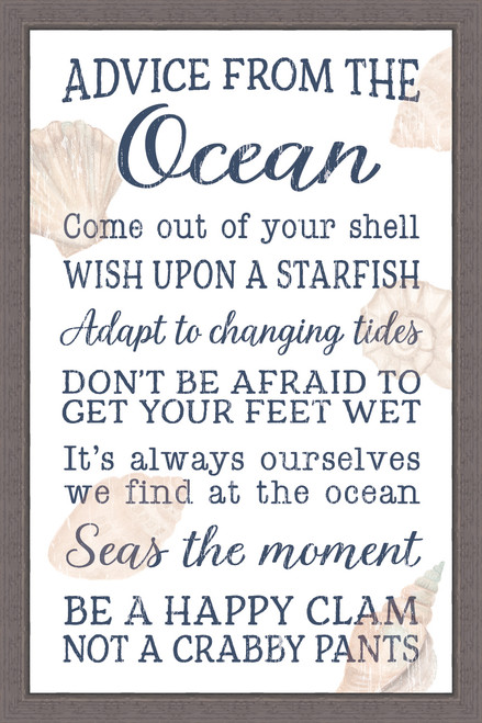 Advice From The Ocean - Come out of your shell. Wish upon a starfish. Adapt to changing tides. Don't be afraid to get your feet wet. It's always ourselves we find at the ocean. Seas the moment. Be a happy clam not a crabby pants. Pine Wood Framed Sign - 12X18