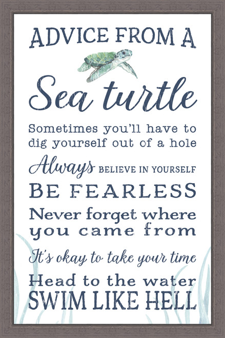 Advice From A Sea Turtle - Sometimes you'll have to dig yourself out of a hole. Always believe in yourself. Be Fearless. Never forget where you came from. It's okay to take your time. Head to the water. Swim like hell. Pine Wood Framed Sign - 12X18