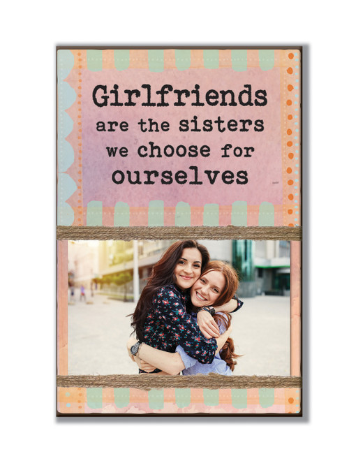 Girlfriends Are The Sisters we choose for ourselves - 7x10 Photo Holder